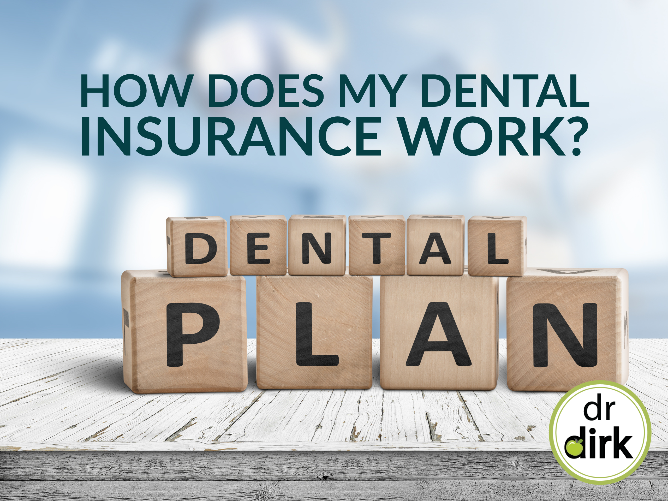 How Does My Dental Insurance Work?